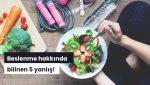 Beslenme Hakkında Bilinen 5 Yanlış!